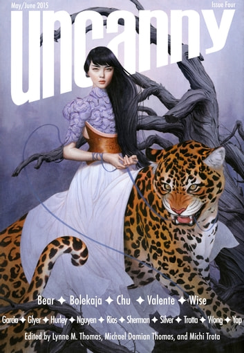 Uncanny Magazine Issue 4 - May/June 2015 ebook by Lynne M. Thomas,Michael Damian Thomas,Catherynne M. Valente