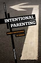 Intentional Parenting ebook by Tad Thompson