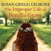 The Improper Life of Bezellia Grove - A Novel audiobook by Susan Gregg Gilmore
