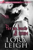 Per un Bacio di Erin - Wounded Warrionr #3 eBook by Lora Leigh