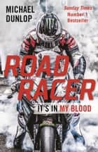 Road Racer - It's in My Blood ebook by