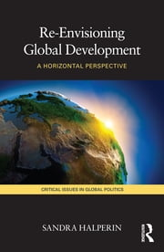 Re-Envisioning Global Development - A Horizontal Perspective ebook by Sandra Halperin