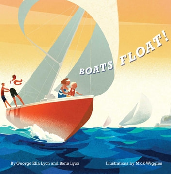 Boats Float! ebook by George Ella Lyon,Benn Lyon