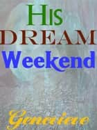 His Dream Weekend ebook by Genevieve