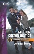 Mission: Colton Justice ebook by Jennifer Morey