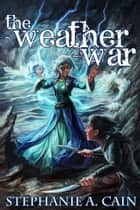 The Weather War ebook by Stephanie A. Cain