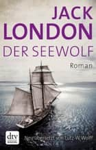 Der Seewolf - Roman ebook by Jack London, Lutz-W. Wolff