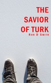 The Savior of Turk ebook by Ron D Smith