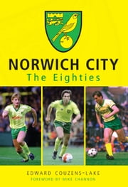 Norwich City - The Eighties ebook by Edward Couzens-Lake; Mike Channon