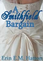 A Smithfield Bargain ebook by Erin E.M. Hatton