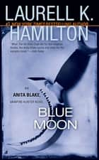 Blue Moon - An Anita Blake, Vampire Hunter Novel ebook by Laurell K. Hamilton