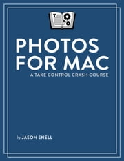 Photos for Mac: A Take Control Crash Course ebook by Jason Snell