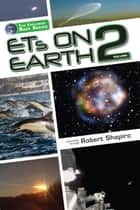 ETs on Earth, Volume 2 ebook by Robert Shapiro