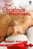 The Christmas Proposal - Ohh...Santa! ebook by Brent Archer