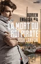 La mort du roi pirate - Adrien English, T4 ebook by Julianne Nova, Josh Lanyon