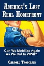 America's Last Real Home Front ebook by Carroll Trosclair