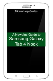 A Newbies Guide to Samsung Galaxy Tab 4 Nook - The Unofficial Beginners Guide to Doing Everything with the Nook Tablet ebook by Minute Help Guides