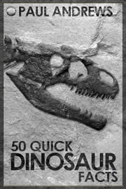 50 Quick Dinosaur Facts ebook by Paul Andrews