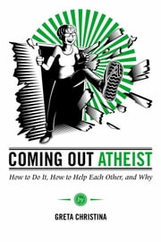 Coming Out Atheist: How to Do it, How to Help Each Other, and Why ebook by Greta Christina