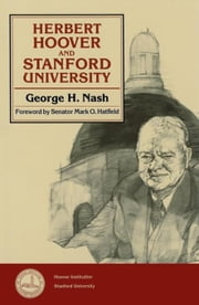 Herbert Hoover and Stanford University ebook by Nash, George H.