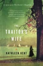 The Traitor's Wife - A Novel ebook by Kathleen Kent