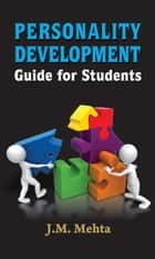 Personality Development Guide For Students ebook by J.M. Mehta