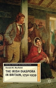 The Irish Diaspora in Britain, 1750-1939 ebook by Professor Donald M. MacRaild