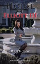 House of Elliott III - Judgment Day ebook by Mirthell Bayliss Bazemore