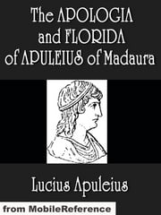 The Apologia And Florida Of Apuleius Of Madaura (Mobi Classics) ebook by Lucius Apuleius,H. E. Butler (Translator)