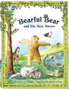 Bearful Bear and His New Moves ebook by Anna Lee Everhart