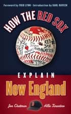 How the Red Sox Explain New England ebook by Jon Chattman,Allie Tarantino,Fred Lynn
