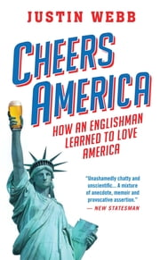 Cheers, America - How an Englishman Learned to Love America ebook by Justin Webb