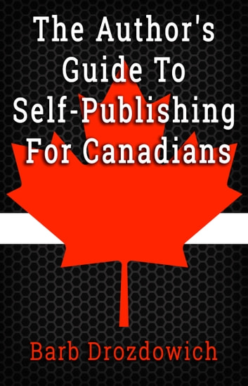 The Author's Guide to Self-Publishing for Canadians ebook by Barb Drozdowich
