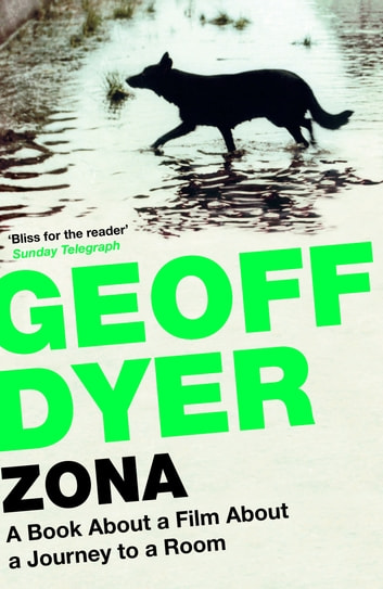 Zona - A Book about a Film about a Journey to a Room ebook by Geoff Dyer