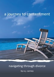 a journey to contentment - navigating through divorce ebook by e.j. carney