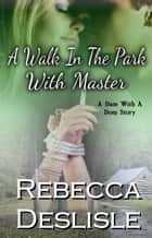 A Walk In The Park With Master ebook by Rebecca Deslisle