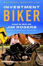 Investment Biker - Around the World with Jim Rogers eBook by Jim Rogers