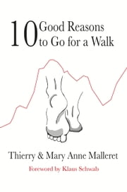 Ten Good Reasons to Go for a Walk ebook by Mary Anne Malleret, Thierry Malleret, Klaus Schwab