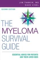 The Myeloma Survival Guide - Essential Advice for Patients and Their Loved Ones, Second Edition ebook by Jim Tamkin, MD, FACP,...