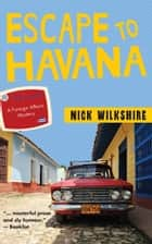 Escape to Havana - A Foreign Affairs Mystery ebook by Nick Wilkshire