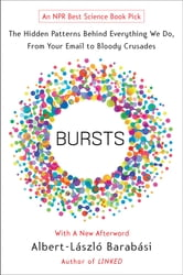 Bursts - The Hidden Patterns Behind Everything We Do, from Your E-mail to Bloody Crusades ebook by Albert-Laszlo Barabasi