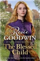 The Blessed Child - The perfect heartwarming saga ebook by Rosie Goodwin