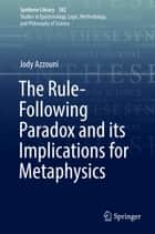 The Rule-Following Paradox and its Implications for Metaphysics ebook by Jody Azzouni