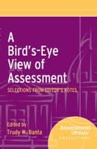 A Bird's-Eye View of Assessment ebook by Trudy W. Banta