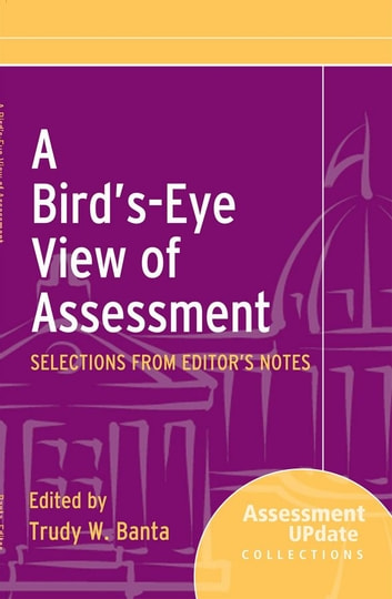A Bird's-Eye View of Assessment - Selections from Editor's Notes ebook by