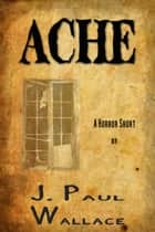 Ache ebook by J. Paul Wallace