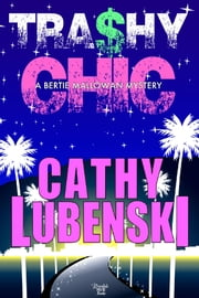 Trashy Chic - A Bertie Mallowan Mystery ebook by Cathy Lubenski