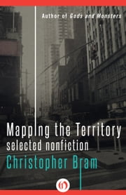 Mapping the Territory - Selected Nonfiction ebook by Christopher Bram
