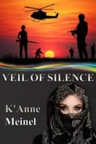 Veil of Silence ebook by K'Anne Meinel