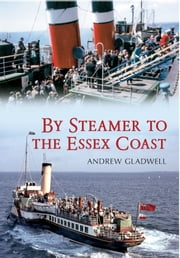 By Steamer to the Essex Coast ebook by Andrew Gladwell